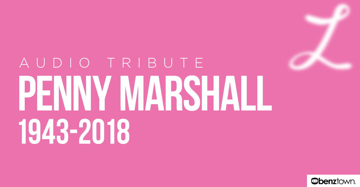 Audio Tribute: Penny Marshall 1943-2018